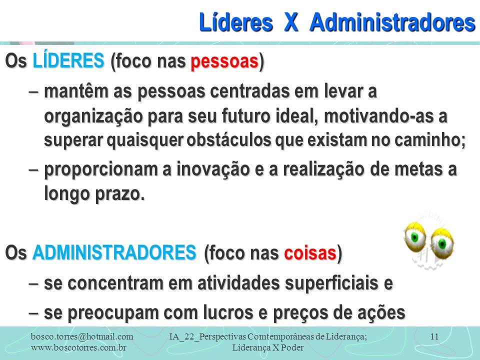 IA_22_Perspectivas Comtemporâneas de Liderança; Liderança X Poder 11 Líderes X Administradores Os LÍDERES (foco nas pessoas) – mantêm as pessoas centr