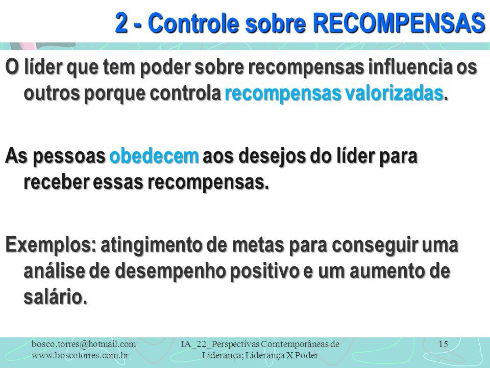 IA_22_Perspectivas Comtemporâneas de Liderança; Liderança X Poder 15 2 - Controle sobre RECOMPENSAS O líder que tem poder sobre recompensas influencia