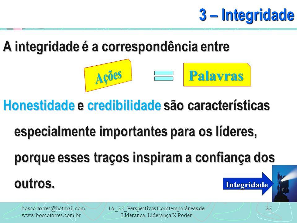 IA_22_Perspectivas Comtemporâneas de Liderança; Liderança X Poder 22 3 – Integridade A integridade é a correspondência entre Honestidade e credibilida