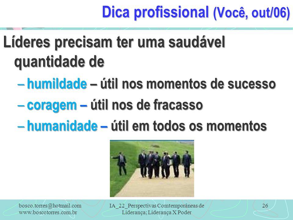 IA_22_Perspectivas Comtemporâneas de Liderança; Liderança X Poder 26 Dica profissional (Você, out/06) Líderes precisam ter uma saudável quantidade de