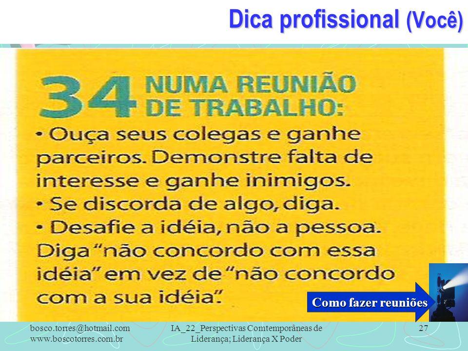 IA_22_Perspectivas Comtemporâneas de Liderança; Liderança X Poder 27 Dica profissional (Você). bosco.torres@hotmail.com www.boscotorres.com.br Como fa