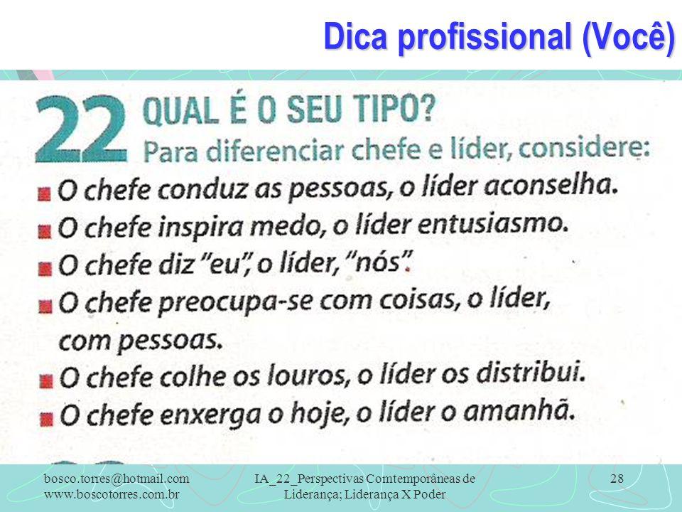 Dica profissional (Você). IA_22_Perspectivas Comtemporâneas de Liderança; Liderança X Poder 28bosco.torres@hotmail.com www.boscotorres.com.br