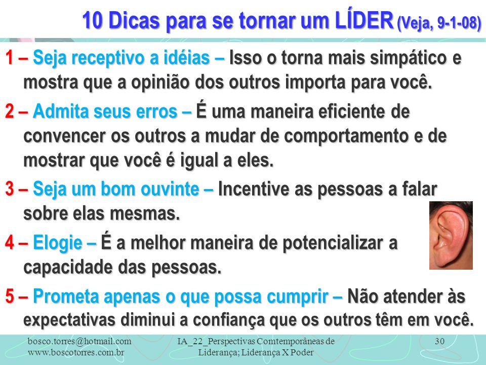 10 Dicas para se tornar um LÍDER (Veja, 9-1-08) 1 – Seja receptivo a idéias – Isso o torna mais simpático e mostra que a opinião dos outros importa pa