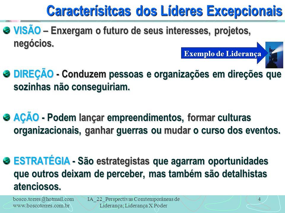 IA_22_Perspectivas Comtemporâneas de Liderança; Liderança X Poder 4 Caracterísitcas dos Líderes Excepcionais VISÃO – Enxergam o futuro de seus interes
