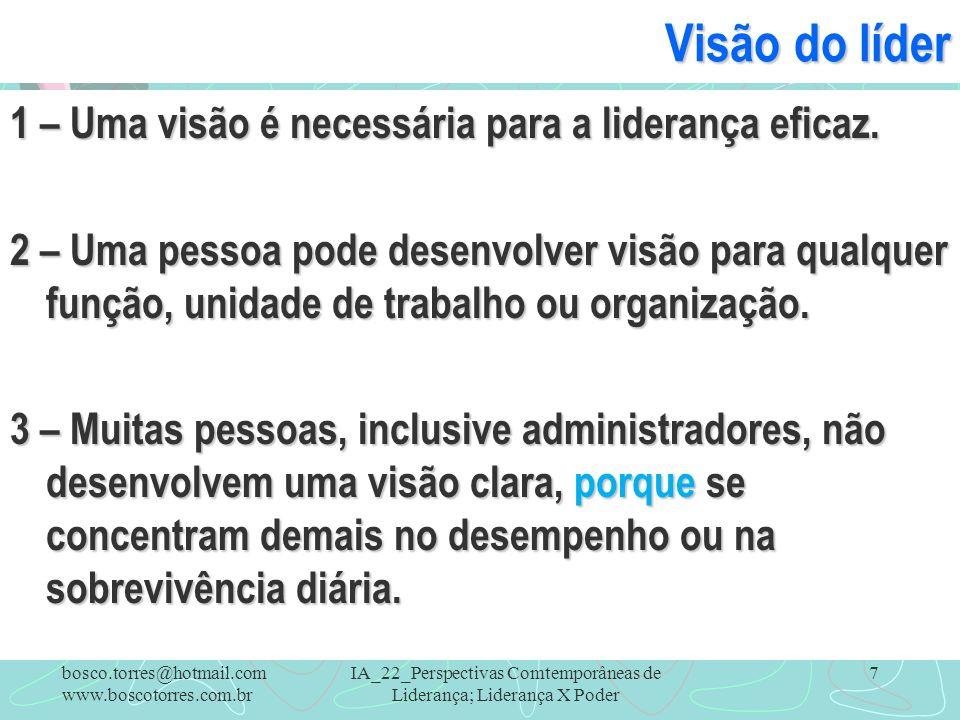 IA_22_Perspectivas Comtemporâneas de Liderança; Liderança X Poder 7 Visão do líder 1 – Uma visão é necessária para a liderança eficaz. 2 – Uma pessoa