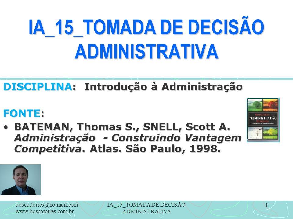 IA_15_TOMADA DE DECISÃO ADMINISTRATIVA 1 DISCIPLINA: Introdução à Administração FONTE: BATEMAN, Thomas S., SNELL, Scott A.