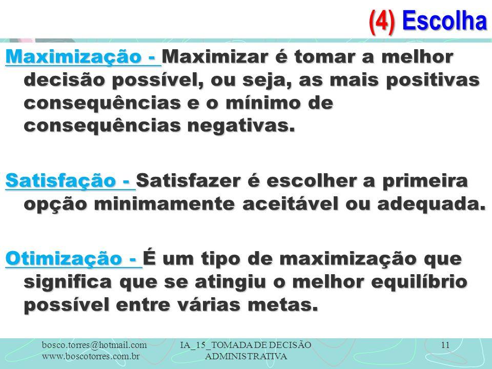 (4) Escolha Maximização - Maximizar é tomar a melhor decisão possível, ou seja, as mais positivas consequências e o mínimo de consequências negativas.