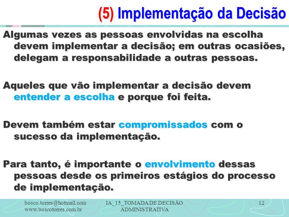 (5) Implementação da Decisão Algumas vezes as pessoas envolvidas na escolha devem implementar a decisão; em outras ocasiões, delegam a responsabilidade a outras pessoas.