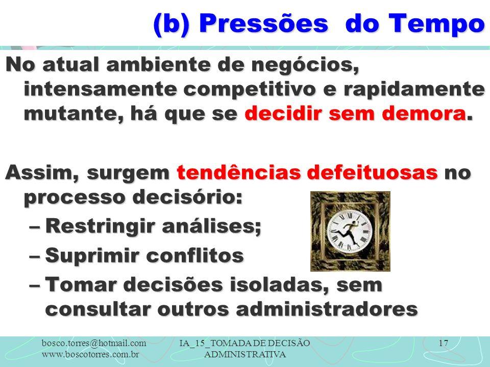 (b) Pressões do Tempo No atual ambiente de negócios, intensamente competitivo e rapidamente mutante, há que se decidir sem demora.