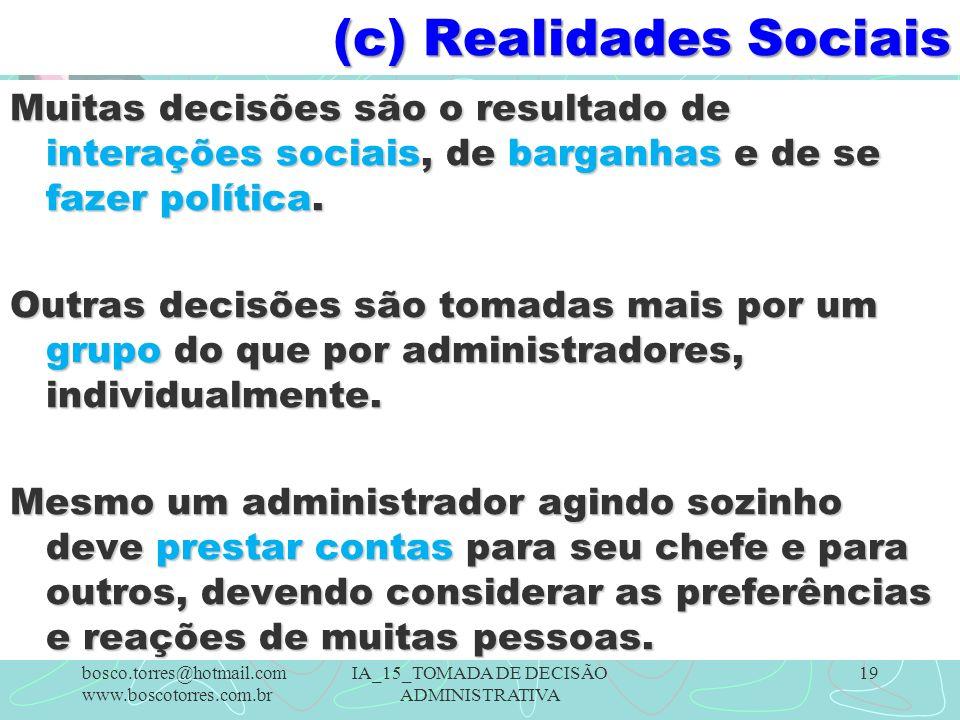 (c) Realidades Sociais Muitas decisões são o resultado de interações sociais, de barganhas e de se fazer política.