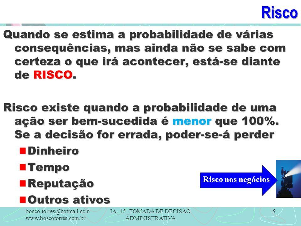 Risco Quando se estima a probabilidade de várias consequências, mas ainda não se sabe com certeza o que irá acontecer, está-se diante de RISCO.