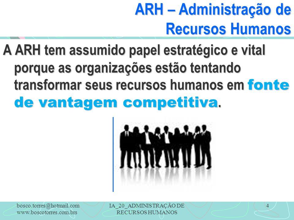 4 ARH – Administração de Recursos Humanos A ARH tem assumido papel estratégico e vital porque as organizações estão tentando transformar seus recursos humanos em fonte de vantagem competitiva.