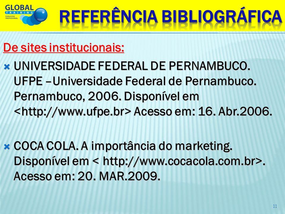 De sites institucionais: UNIVERSIDADE FEDERAL DE PERNAMBUCO. UFPE –Universidade Federal de Pernambuco. Pernambuco, 2006. Disponível em Acesso em: 16.
