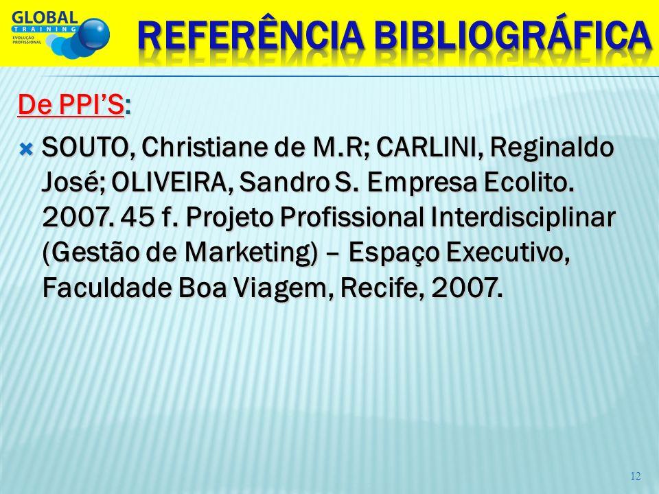 De PPIS: SOUTO, Christiane de M.R; CARLINI, Reginaldo José; OLIVEIRA, Sandro S. Empresa Ecolito. 2007. 45 f. Projeto Profissional Interdisciplinar (Ge