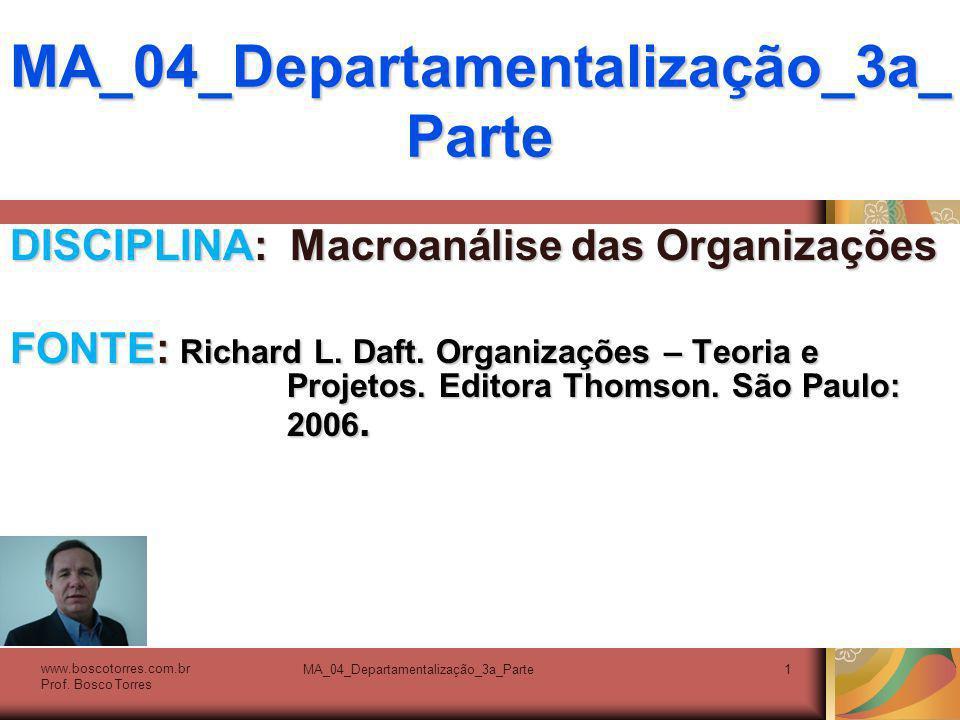 MA_04_Departamentalização_3a_Parte1 DISCIPLINA: Macroanálise das Organizações FONTE: Richard L. Daft. Organizações – Teoria e Projetos. Editora Thomso