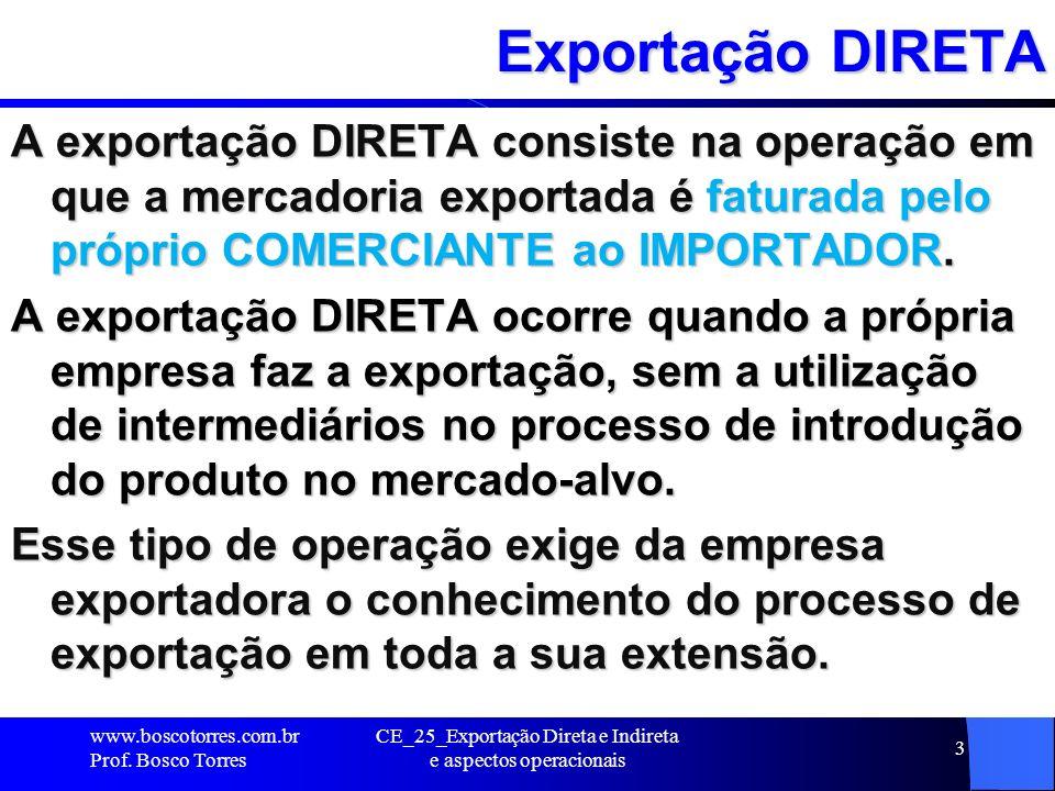 CE_25_Exportação Direta e Indireta e aspectos operacionais 4 Exportação DIRETA A utilização de um agente comercial pela empresa produtora/exportadora não deixa de caracterizar a operação como exportação direta.