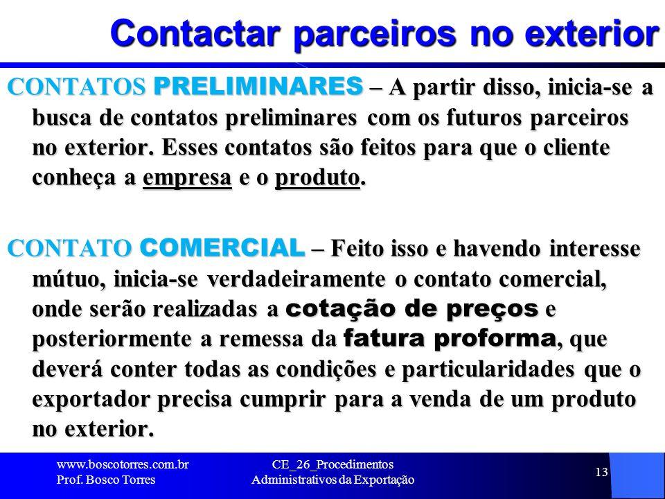 Contactar parceiros no exterior CONTATOS PRELIMINARES – A partir disso, inicia-se a busca de contatos preliminares com os futuros parceiros no exterio