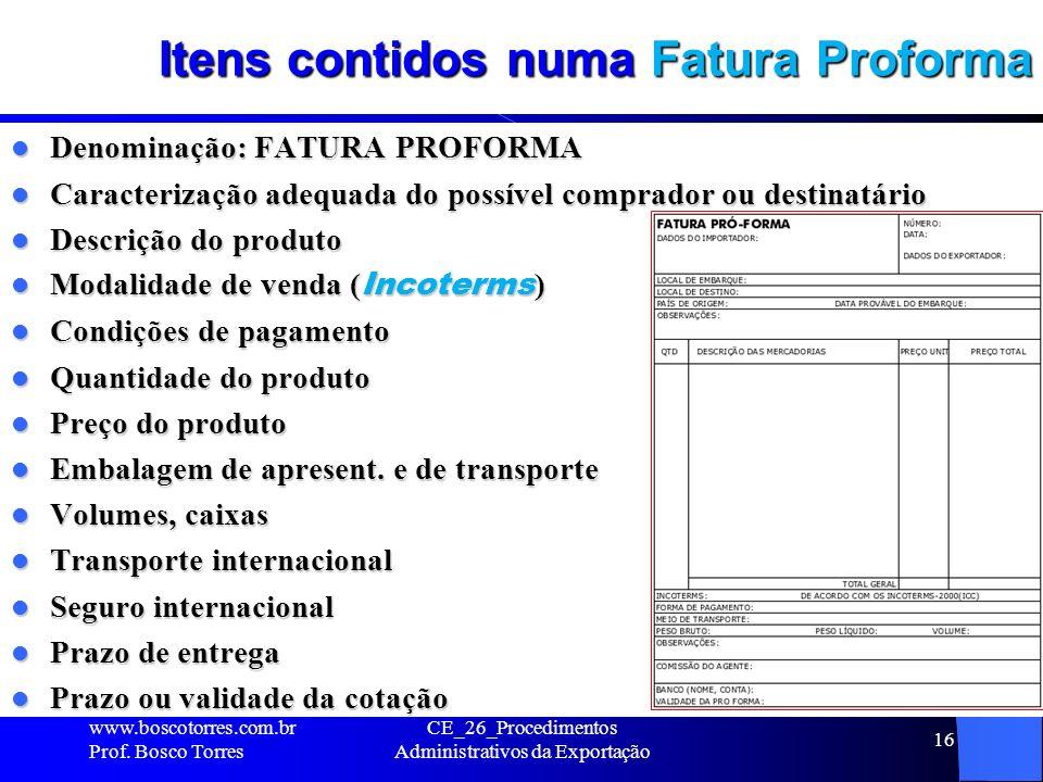 Itens contidos numa Fatura Proforma Denominação: FATURA PROFORMA Denominação: FATURA PROFORMA Caracterização adequada do possível comprador ou destina