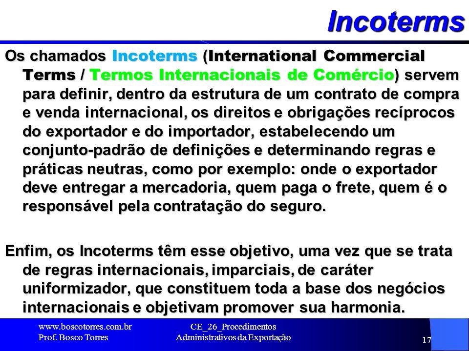 Incoterms Os chamados Incoterms ( International Commercial Terms / Termos Internacionais de Comércio ) servem para definir, dentro da estrutura de um