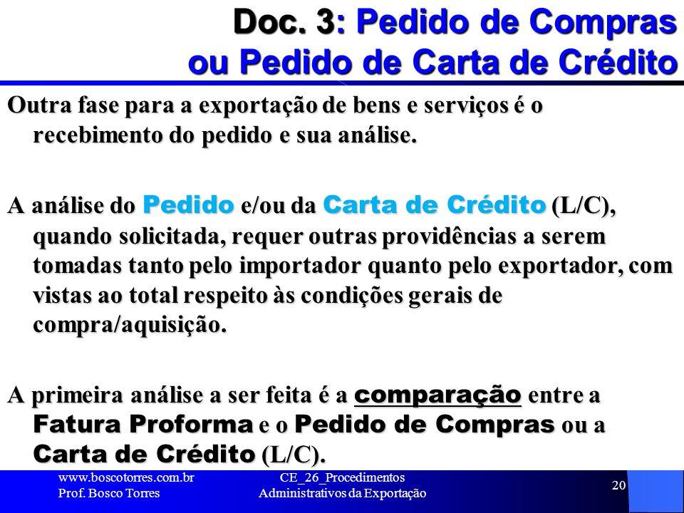 Doc. 3: Pedido de Compras ou Pedido de Carta de Crédito Outra fase para a exportação de bens e serviços é o recebimento do pedido e sua análise. A aná