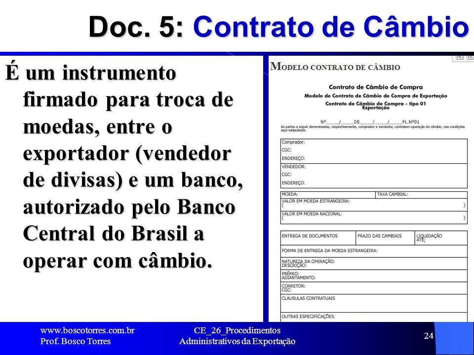 Doc. 5: Contrato de Câmbio É um instrumento firmado para troca de moedas, entre o exportador (vendedor de divisas) e um banco, autorizado pelo Banco C