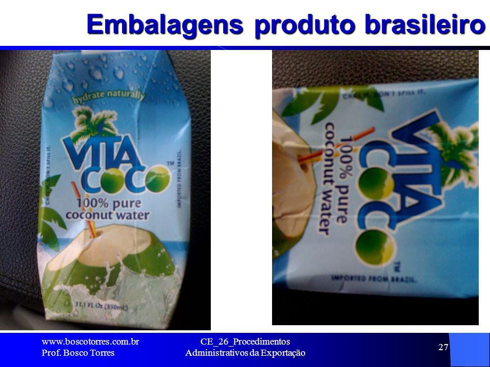 Embalagens produto brasileiro.. www.boscotorres.com.br Prof. Bosco Torres CE_26_Procedimentos Administrativos da Exportação 27