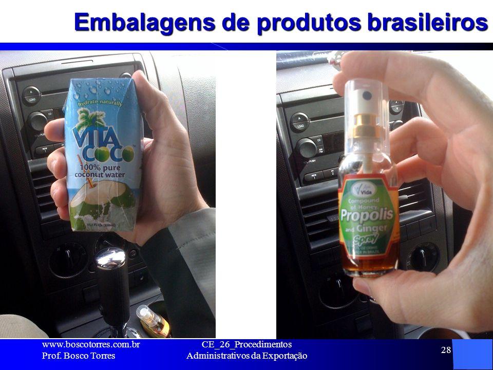 Embalagens de produtos brasileiros. www.boscotorres.com.br Prof. Bosco Torres CE_26_Procedimentos Administrativos da Exportação 28