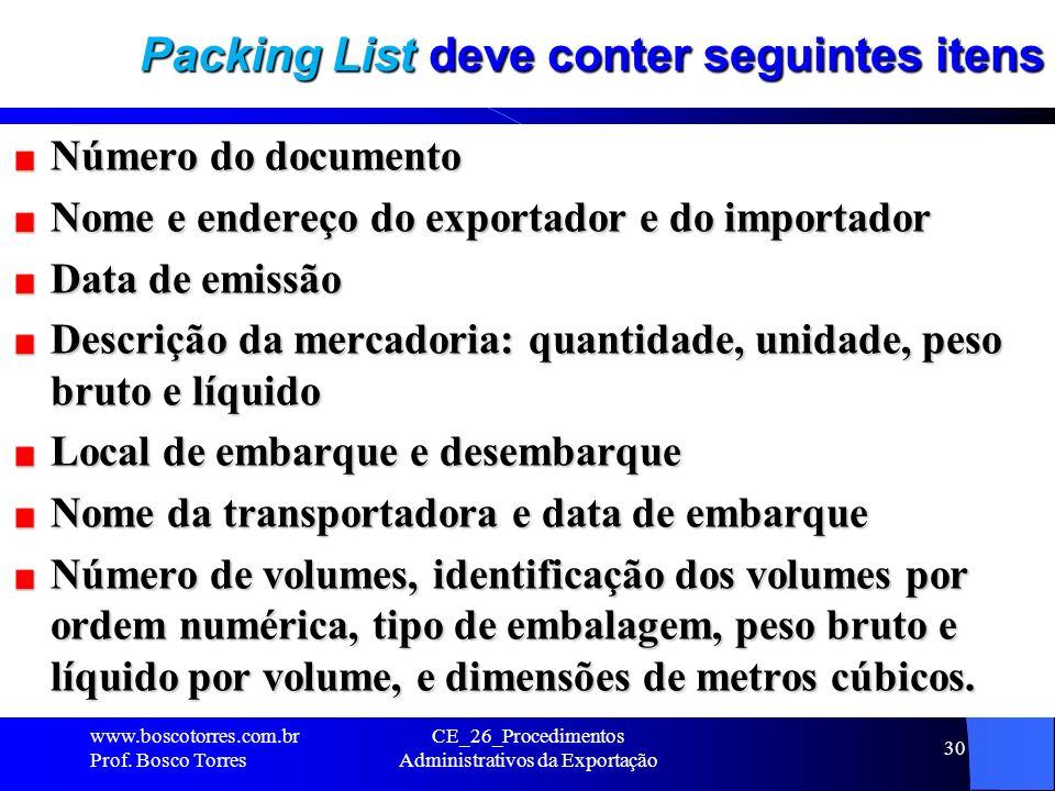 Packing List deve conter seguintes itens Número do documento Nome e endereço do exportador e do importador Data de emissão Descrição da mercadoria: qu