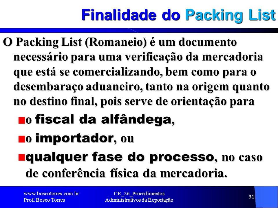 Finalidade do Packing List O Packing List (Romaneio) é um documento necessário para uma verificação da mercadoria que está se comercializando, bem com