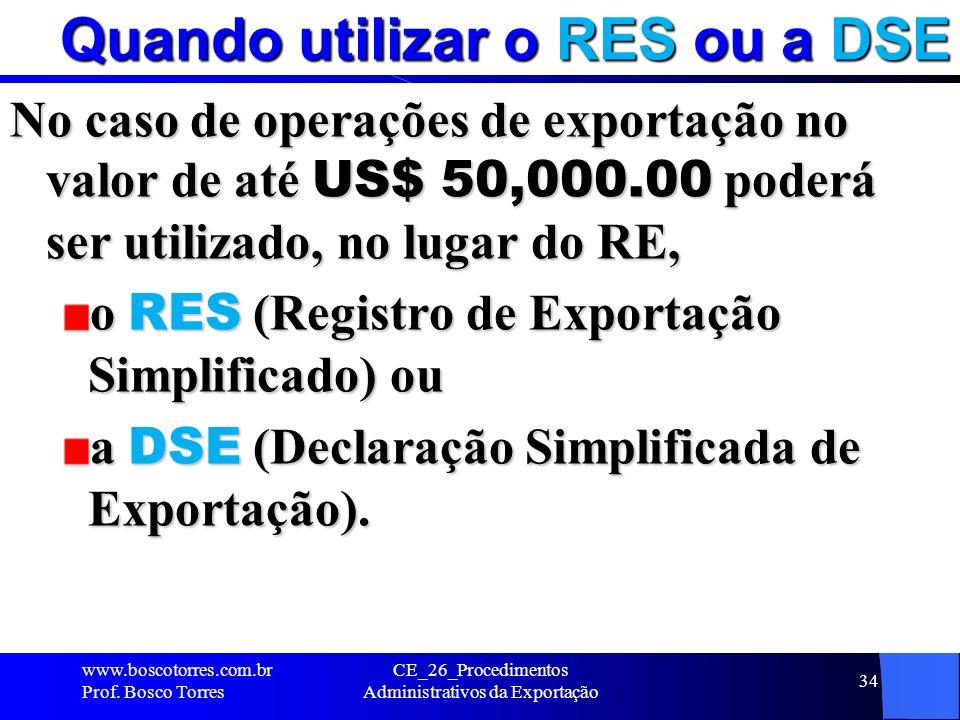 Quando utilizar o RES ou a DSE No caso de operações de exportação no valor de até US$ 50,000.00 poderá ser utilizado, no lugar do RE, o RES (Registro