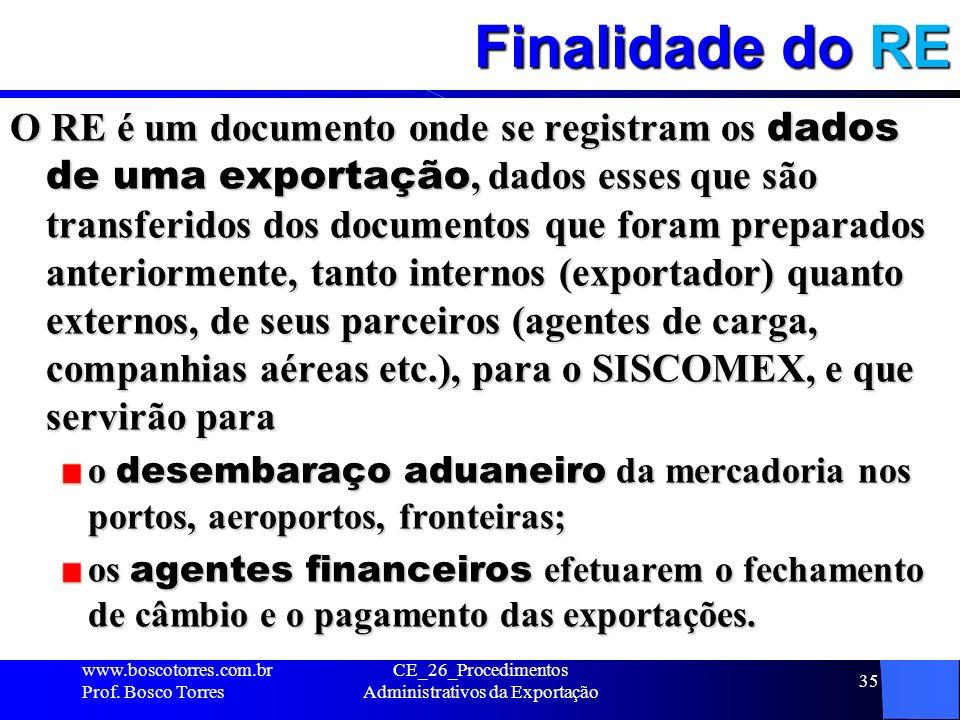 Finalidade do RE O RE é um documento onde se registram os dados de uma exportação, dados esses que são transferidos dos documentos que foram preparado