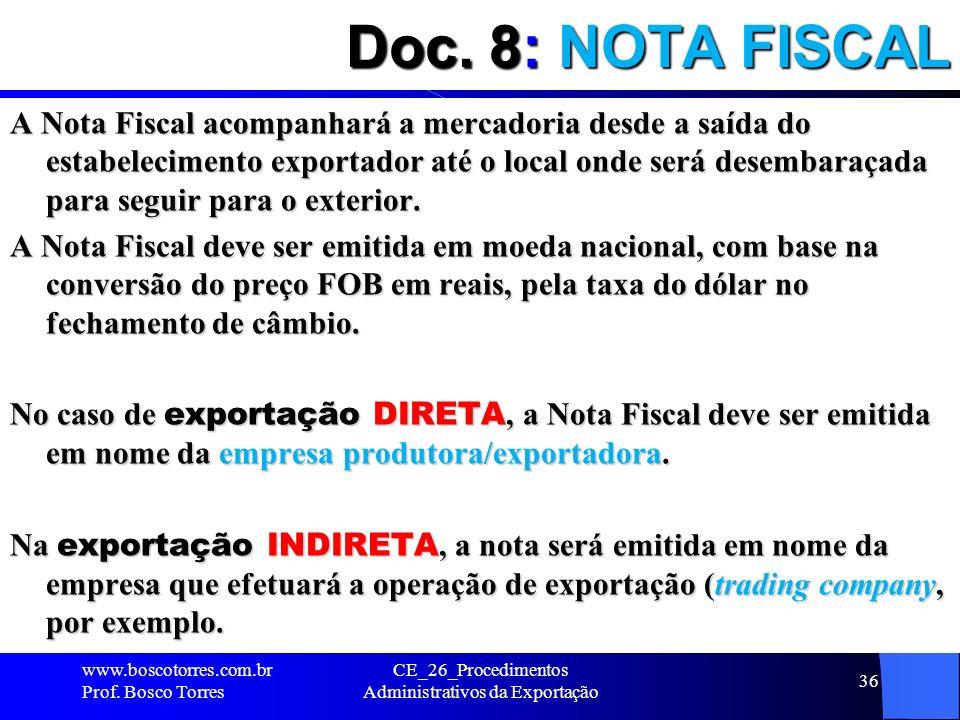 Doc. 8: NOTA FISCAL A Nota Fiscal acompanhará a mercadoria desde a saída do estabelecimento exportador até o local onde será desembaraçada para seguir