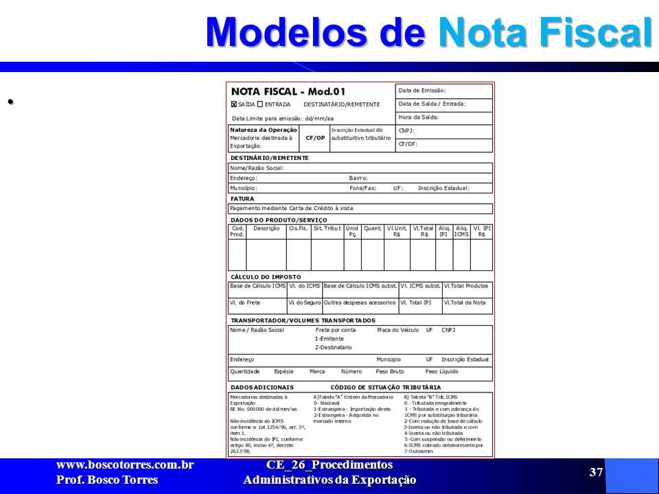 Modelos de Nota Fiscal. www.boscotorres.com.br Prof. Bosco Torres CE_26_Procedimentos Administrativos da Exportação 37