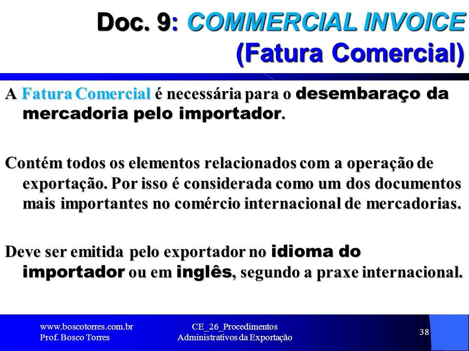 Doc. 9: COMMERCIAL INVOICE (Fatura Comercial) A Fatura Comercial é necessária para o desembaraço da mercadoria pelo importador. Contém todos os elemen