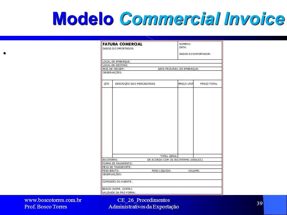 Modelo Commercial Invoice. www.boscotorres.com.br Prof. Bosco Torres CE_26_Procedimentos Administrativos da Exportação 39