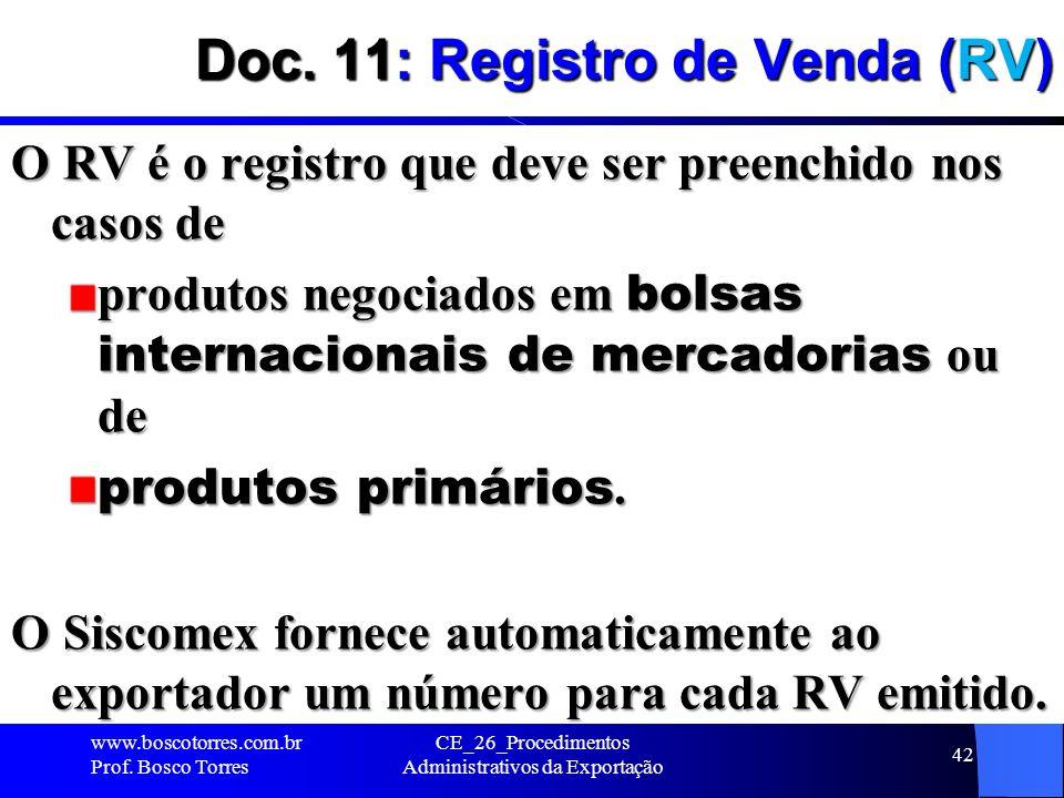 Doc. 11: Registro de Venda (RV) O RV é o registro que deve ser preenchido nos casos de produtos negociados em bolsas internacionais de mercadorias ou