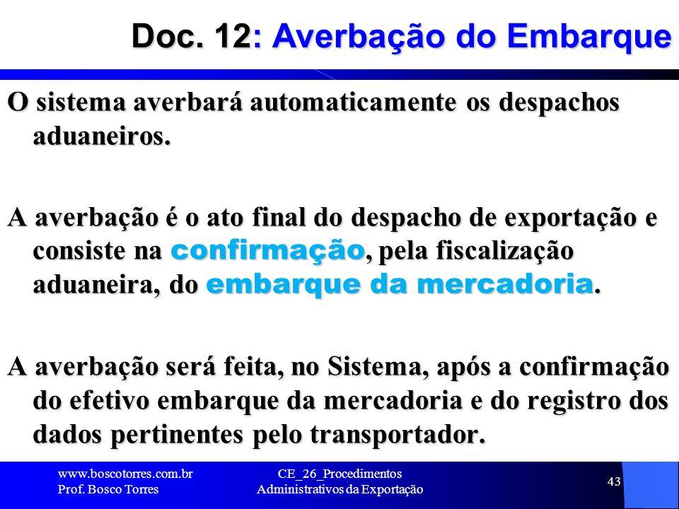 Doc. 12: Averbação do Embarque O sistema averbará automaticamente os despachos aduaneiros. A averbação é o ato final do despacho de exportação e consi