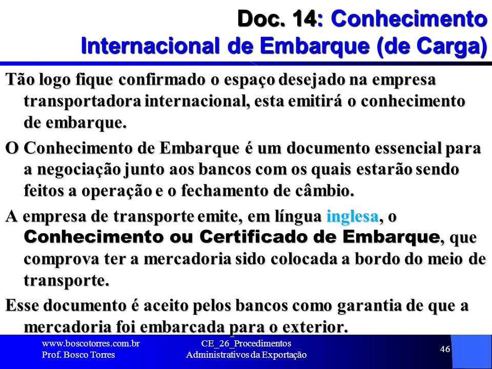 Doc. 14: Conhecimento Internacional de Embarque (de Carga) Tão logo fique confirmado o espaço desejado na empresa transportadora internacional, esta e