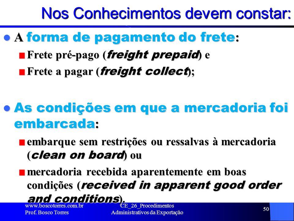 Nos Conhecimentos devem constar: A forma de pagamento do frete : A forma de pagamento do frete : Frete pré-pago ( freight prepaid ) e Frete a pagar (