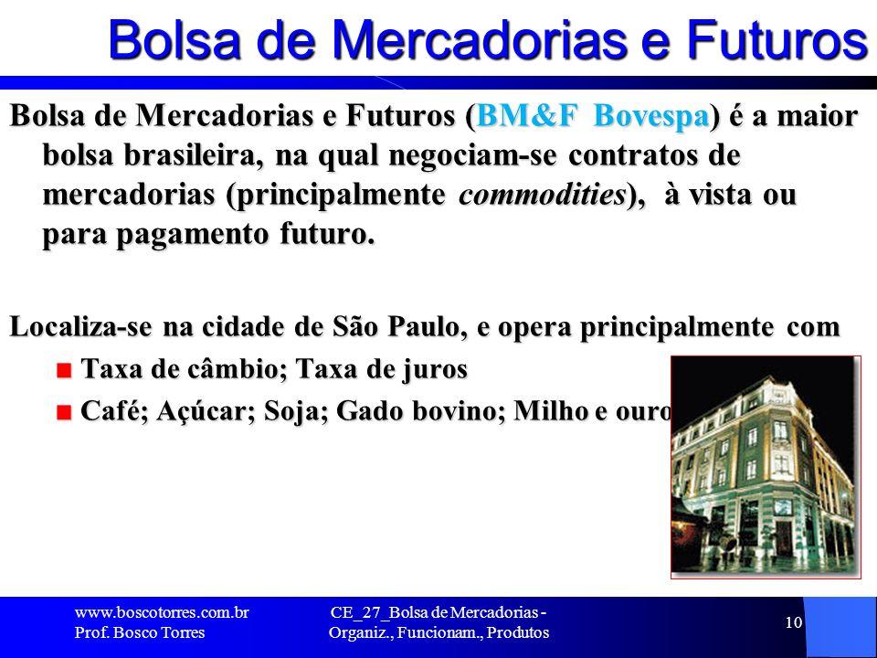 Bolsa de Mercadorias e Futuros Bolsa de Mercadorias e Futuros (BM&F Bovespa) é a maior bolsa brasileira, na qual negociam-se contratos de mercadorias