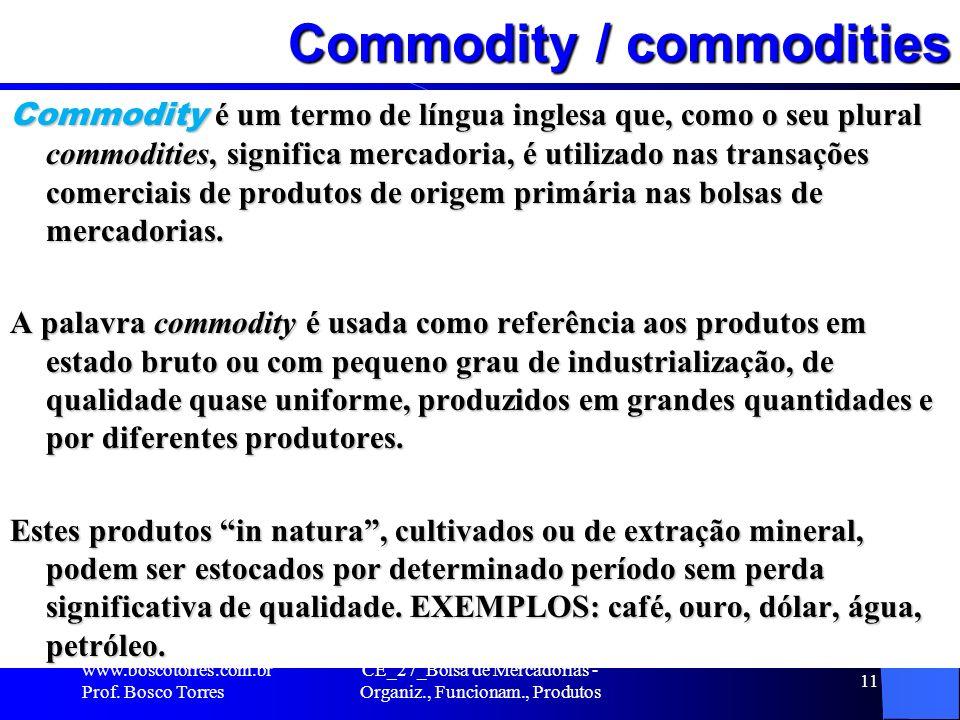 Commodity / commodities Commodity é um termo de língua inglesa que, como o seu plural commodities, significa mercadoria, é utilizado nas transações co