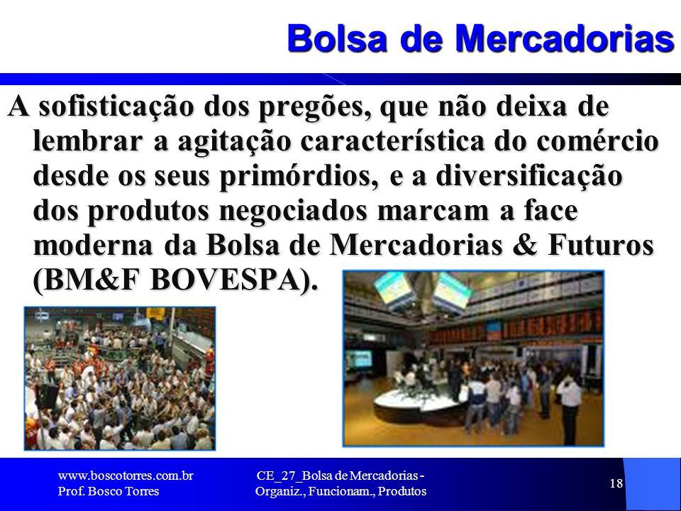 CE_27_Bolsa de Mercadorias - Organiz., Funcionam., Produtos 18 Bolsa de Mercadorias A sofisticação dos pregões, que não deixa de lembrar a agitação ca