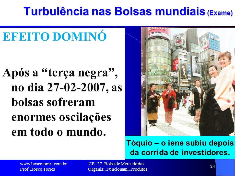 24 Turbulência nas Bolsas mundiais (Exame) EFEITO DOMINÓ Após a terça negra, no dia 27-02-2007, as bolsas sofreram enormes oscilações em todo o mundo.