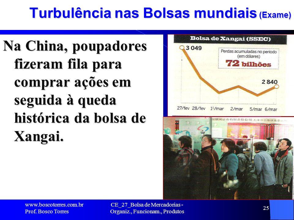 CE_27_Bolsa de Mercadorias - Organiz., Funcionam., Produtos 25 Turbulência nas Bolsas mundiais (Exame) Na China, poupadores fizeram fila para comprar