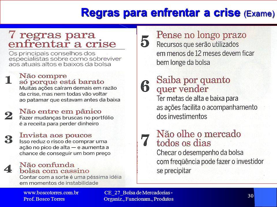 Regras para enfrentar a crise (Exame). www.boscotorres.com.br Prof. Bosco Torres CE_27_Bolsa de Mercadorias - Organiz., Funcionam., Produtos 30