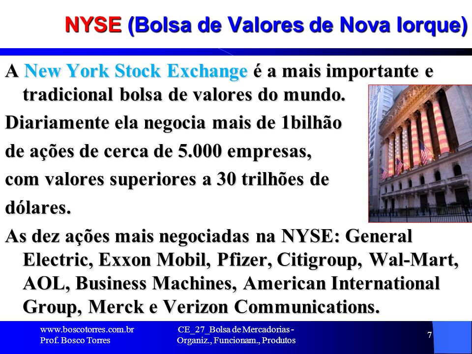 NYSE (Bolsa de Valores de Nova Iorque) A New York Stock Exchange é a mais importante e tradicional bolsa de valores do mundo. Diariamente ela negocia