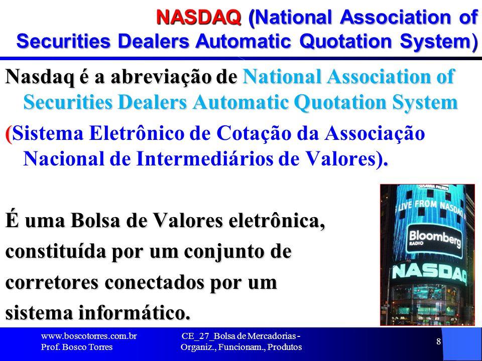 NASDAQ Ao contrário das bolsas de valores tradicionais que operam através do sistema de negociação por leilões (viva voz) realizados pelas corretoras, na Nasdaq os negócios são realizados no mercado de balcão por dealers (comerciantes) que compram, vendem e estocam títulos e os distribuem para os investidores.
