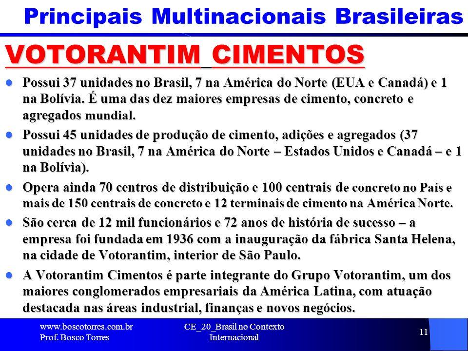 Principais Multinacionais Brasileiras VOTORANTIM CIMENTOS Possui 37 unidades no Brasil, 7 na América do Norte (EUA e Canadá) e 1 na Bolívia. É uma das