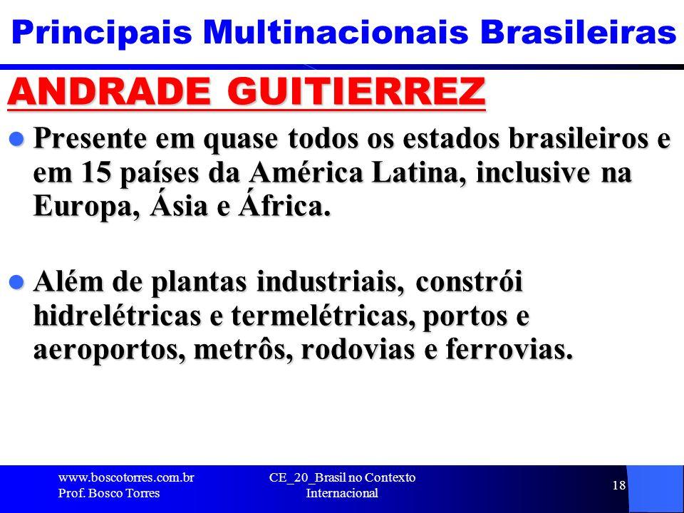 CE_20_Brasil no Contexto Internacional 18 Principais Multinacionais Brasileiras ANDRADE GUITIERREZ Presente em quase todos os estados brasileiros e em