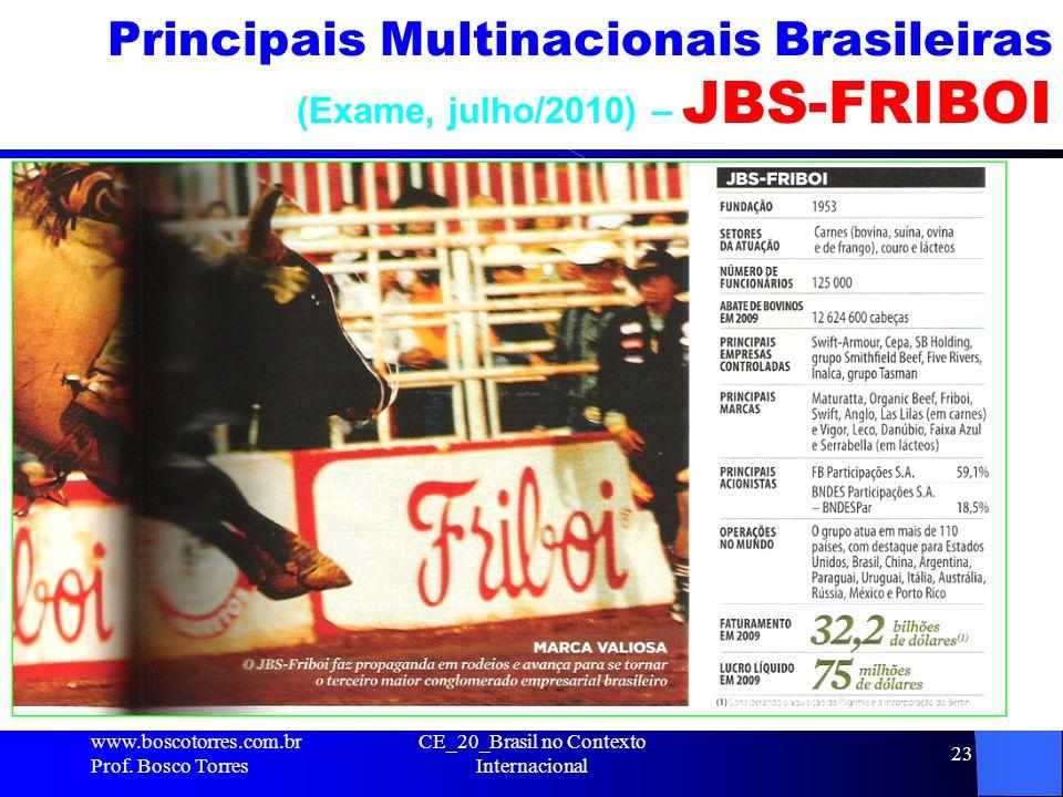 Principais Multinacionais Brasileiras (Exame, julho/2010) – JBS-FRIBOI. www.boscotorres.com.br Prof. Bosco Torres CE_20_Brasil no Contexto Internacion